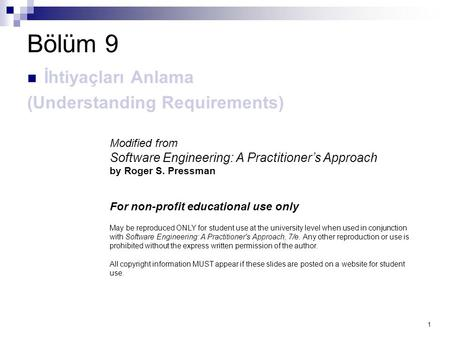 1 Bölüm 9 İhtiyaçları Anlama (Understanding Requirements) Modified from Software Engineering: A Practitioner's Approach by Roger S. Pressman For non-profit.