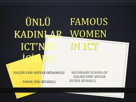 ÜNLÜ KADINLAR ICT'NİN İÇİNDE HALİDE EDİP ADIVAR ORTAOKULU YAPAN: İDİL KIVANÇLI FAMOUSWOMEN IN ICT SECONDARY SCHOOL OF HALİDE EDİP ADIVAR BY İDİL KIVANÇLI.