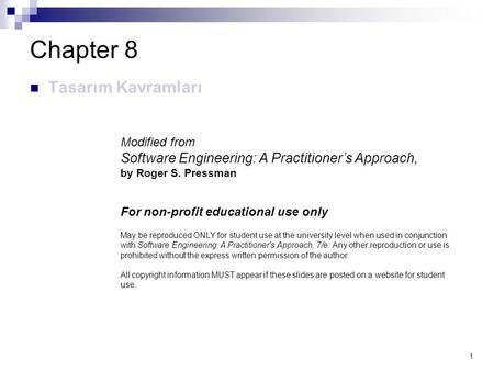 1 Chapter 8 Tasarım Kavramları Modified from Software Engineering: A Practitioner's Approach, by Roger S. Pressman For non-profit educational use only.