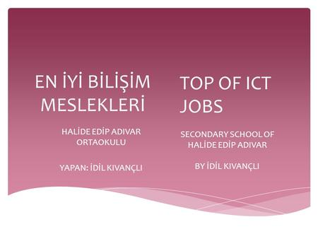 EN İYİ BİLİŞİM MESLEKLERİ HALİDE EDİP ADIVAR ORTAOKULU YAPAN: İDİL KIVANÇLI TOP OF ICT JOBS SECONDARY SCHOOL OF HALİDE EDİP ADIVAR BY İDİL KIVANÇLI.