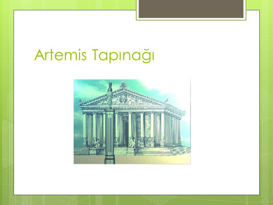 ARTEMİS TAPINAĞI Artemis Tapınağı, (Yunanca: Artemision; Latince: Artemisium) aynı zamanda Diana Tapınağı olarak da bilinir.