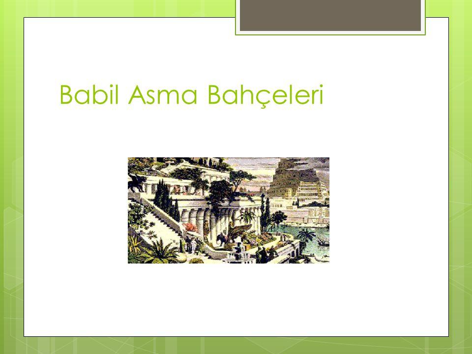 BABİL ASMA BAHÇALARİ İÖ 600 dolaylarında Babil kralı Nabukadnezar'ın yaptırdığı bahçelerdir.