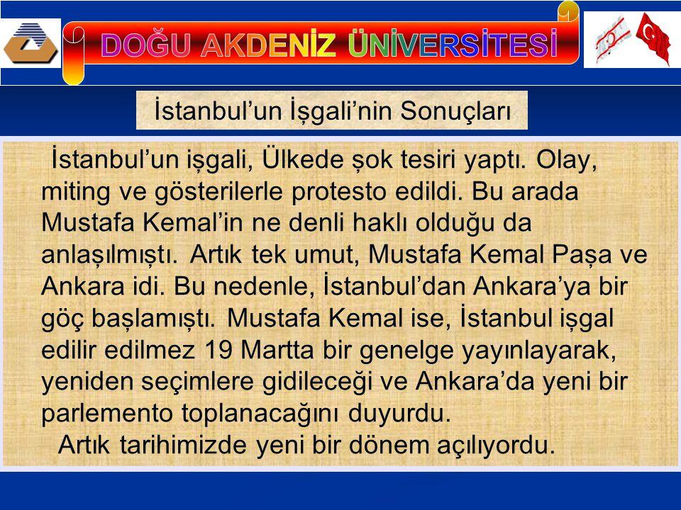 Mustafa Kemal Paşa'nın gerçekleştirmek istediği düşünceler; İstanbul'un işgali ve Meclis-i Mebusan'ın dağıtılması, Mustafa Kemal Paşa'ya yeni bir devlet kurulması için uygun bir ortam yarattı.