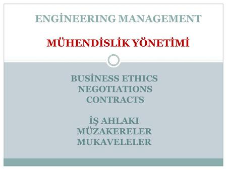 ENGİNEERING MANAGEMENT MÜHENDİSLİK YÖNETİMİ BUSİNESS ETHICS NEGOTIATIONS CONTRACTS İŞ AHLAKI MÜZAKERELER MUKAVELELER.