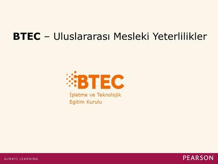 BTEC Nedir? BTEC = Business and Technology Education Council