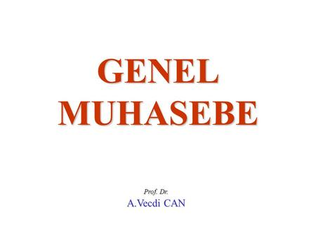 GENEL MUHASEBE Prof. Dr. A.Vecdi CAN.
