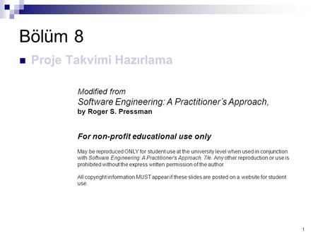 1 Bölüm 8 Proje Takvimi Hazırlama Modified from Software Engineering: A Practitioner's Approach, by Roger S. Pressman For non-profit educational use only.