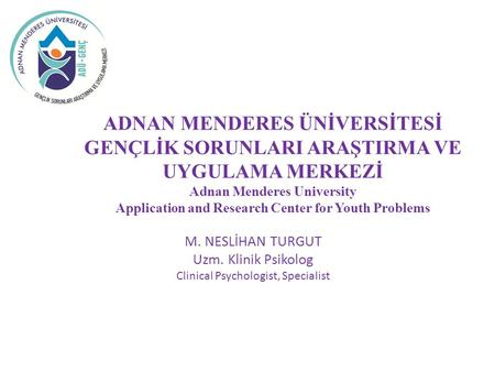 ADNAN MENDERES ÜNİVERSİTESİ GENÇLİK SORUNLARI ARAŞTIRMA VE UYGULAMA MERKEZİ Adnan Menderes University Application and Research Center for Youth Problems.