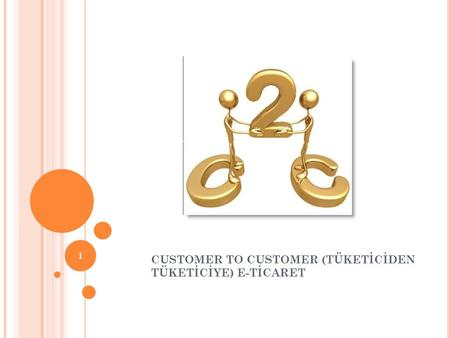 CUSTOMER TO CUSTOMER (TÜKETİCİDEN TÜKETİCİYE) E-TİCARET 1.