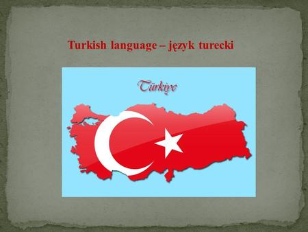 Turkish language – język turecki. The current 29-letter Turkish alphabet was the personal initiative of the founder of the Turkish Republic, Mustafa Kemal.