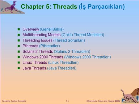 Silberschatz, Galvin and Gagne  2002 5.1 Operating System Concepts Chapter 5: Threads (İş Parçacıkları) Overview (Genel Bakış) Multithreading Models (Çoklu.