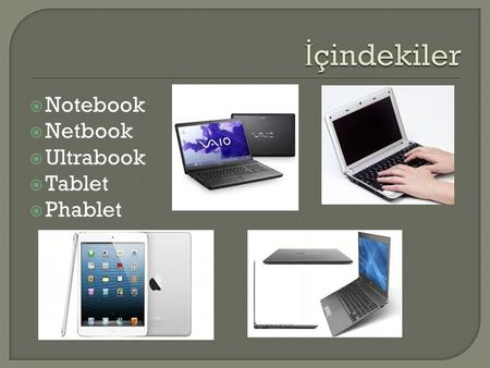 İçindekiler Notebook Netbook Ultrabook Tablet Phablet.