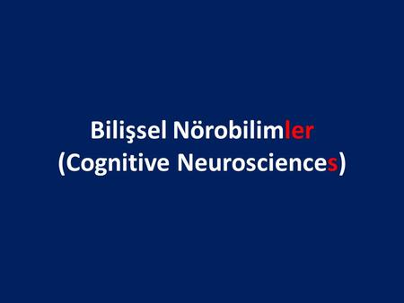 Bilişsel Nörobilimler (Cognitive Neurosciences)