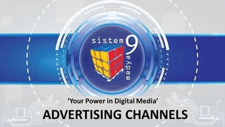 'Your Power in Digital Media' ADVERTISING CHANNELS.