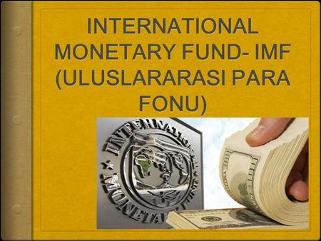 INTERNATIONAL MONETARY FUND- IMF (ULUSLARARASI PARA FONU)