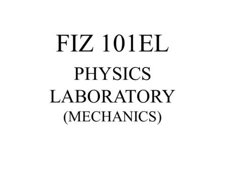 FIZ 101EL PHYSICS LABORATORY (MECHANICS)