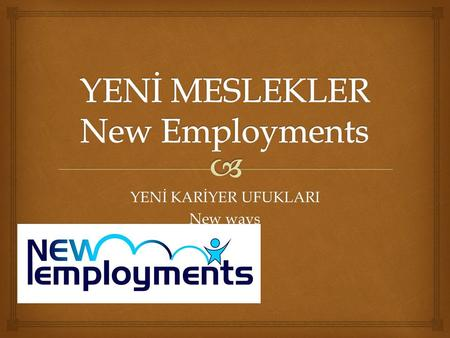 YENİ KARİYER UFUKLARI New ways.    Research reveals that career choice is one of the most important criteria for a happy and successful life. Nevertheless.