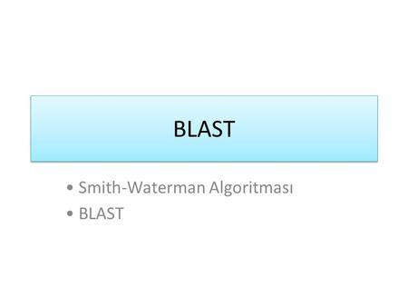 • Smith-Waterman Algoritması • BLAST