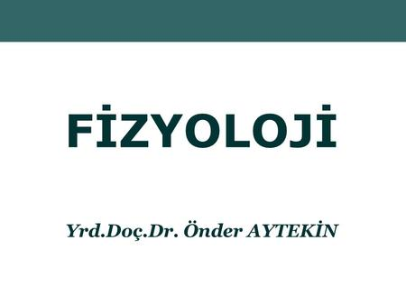 Copyright © 2004 Pearson Education, Inc., publishing as Benjamin Cummings FİZYOLOJİ Yrd.Doç.Dr. Önder AYTEKİN.