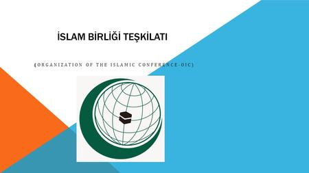 İSLAM BİRLİĞİ TEŞKİLATI (ORGANIZATION OF THE ISLAMIC CONFERENCE-OIC)