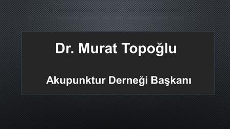 Dr. Murat Topoğlu Akupunktur Derneği Başkanı. WFAS (WORLD FEDARATION OF ACUPUNCTURE SOCIETIES) WORLD CONGRESS TAKVİMİ 2016 TOKYO JAPONYA 2017 PEKİN ÇİN.