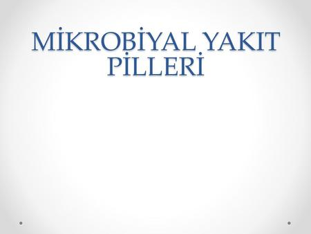MİKROBİYAL YAKIT PİLLERİ
