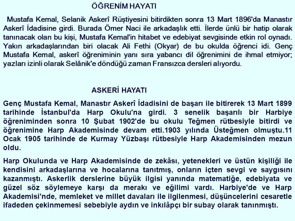 ÖĞRENİM HAYATI Mustafa Kemal, Selanik Askerî Rüştiyesini bitirdikten sonra 13 Mart 1896 da Manastır Askerî İdadisine girdi.