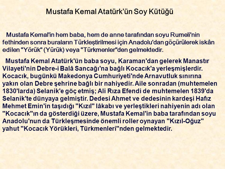 Mustafa Kemal Atatürk'ün Soy Kütüğü Mustafa Kemal in hem baba, hem de anne tarafından soyu Rumeli nin fethinden sonra buraların Türkleştirilmesi için Anadolu dan göçürülerek iskân edilen Yörük (Yürük) veya Türkmenler den gelmektedir.