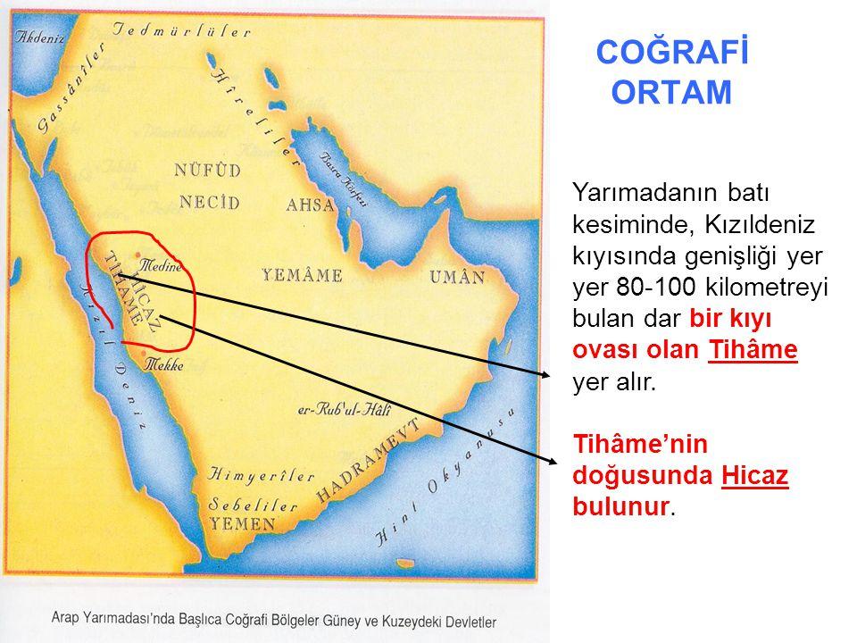 COĞRAFİ ORTAM Hicaz; Hicaz denilince, Tihâme'yi de içine alan geniş bölge kastedilir.