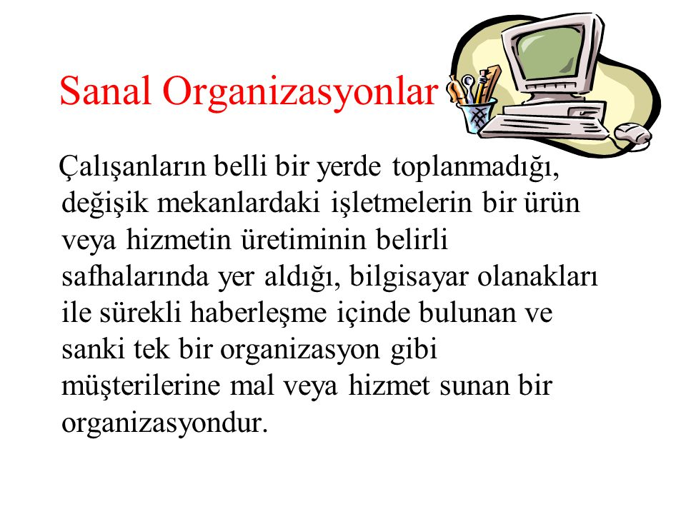 Sanal organizasyonlar ağ(web) yapısı içinde yer alırlar.
