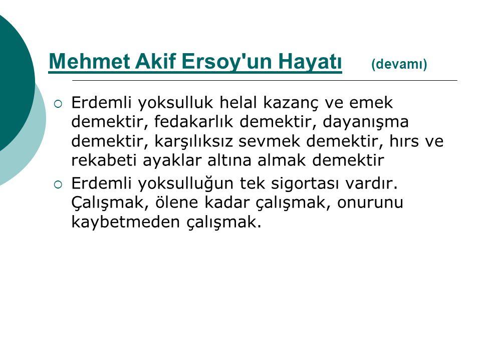  Akif kendi mahallesinin yoksulluğunu, kendi haline terkedilmişliğini şöyle anlatır: Mehmet Akif Ersoy un Hayatı (devamı)