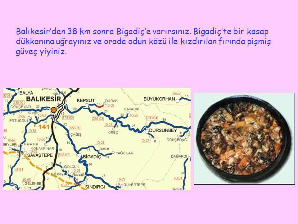İzmir'den geliyorsanız Akhisar'da meşhur köftecilerde köfte-piyaz yiyiniz.