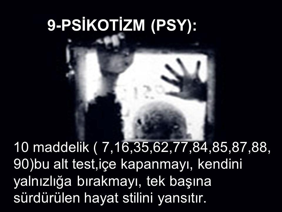 10-EK MADDELER: 7 maddelik ( 19, 44,59,60,64, 66,89) bu alt test,uyku bozuklukları, iştah bozuklukları ve suçluluk ile ilgili belirtileri yansıtır.