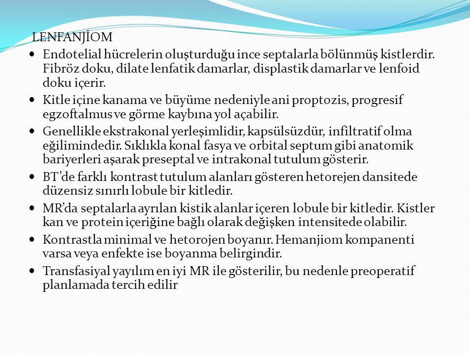 LENFANJİOM A) sagitalT1MR: sol orbitada internal hemorajiye bağlı olarak ani proptoza neden olan intra ve ekstrakonal yerleşimli düzensiz kenarlı multilokule kitle, kanama nedeniyle hiperintens B) aksiyal T2MR ve C) koronalT2MR: belirgin proptoza yol açan hetorojen hiperintens lezyon A B C