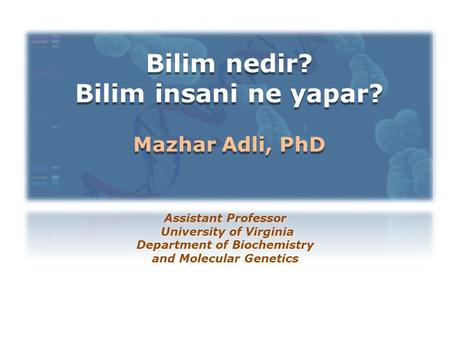 Bilim nedir? Bilim insani ne yapar? Mazhar Adli, PhD Bilim nedir? Bilim insani ne yapar? Mazhar Adli, PhD Assistant Professor University of Virginia Department.