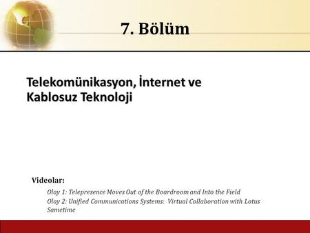 6.1 Copyright © 2016 Pearson Education Ltd. publishing as Prentice Hall Telekomünikasyon, İnternet ve Kablosuz Teknoloji 7. Bölüm Videolar: Olay 1: Telepresence.