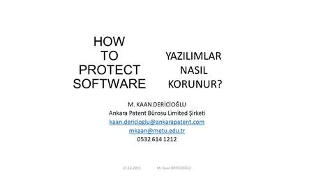 HOW TO PROTECT SOFTWARE M. KAAN DERİCİOĞLU Ankara Patent Bürosu Limited Şirketi  0532 614 1212 YAZILIMLAR.