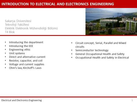 INTRODUCTION TO ELECTRICAL AND ELECTRONICS ENGINEERING Sakarya Üniversitesi Teknoloji Fakültesi Elektrik Elektronik Mühendisliği Bölümü T4 Blok Introducing.