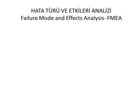 HATA TÜRÜ VE ETKİLERİ ANALİZİ Failure Mode and Effects Analysis- FMEA İbrahim Özbunar.