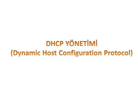 DHCP YÖNETİMİ (Dynamic Host Configuration Protocol)