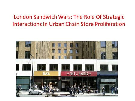 London Sandwich Wars: The Role Of Strategic Interactions In Urban Chain Store Proliferation.