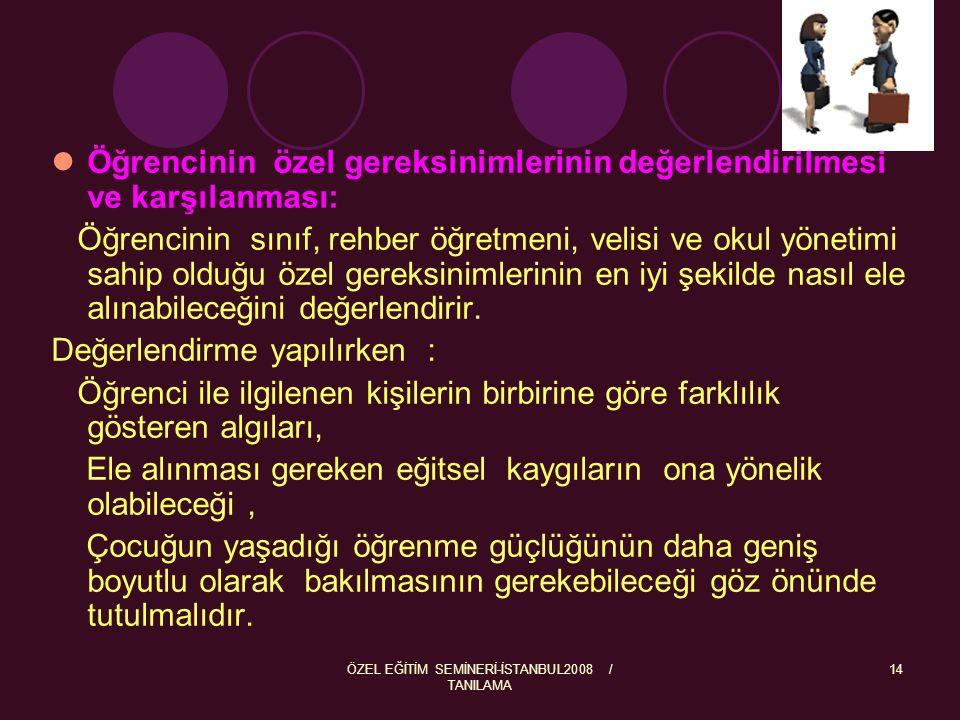 ÖZEL EĞİTİM SEMİNERİ-İSTANBUL2008 / TANILAMA 15 Bu aşamada eldeki bilgilere dayanarak uygulama aşamasında öğrencinin ihtiyaçlarına yönelik aşağıdaki uygulamalarından biri seçilecektir.
