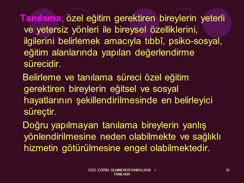 ÖZEL EĞİTİM SEMİNERİ-İSTANBUL2008 / TANILAMA 21 Tanılama ilkeleri şunlardır: a)Erkenlik ilkesi; tanılama mümkün olduğunca erken yaşta yapılır.