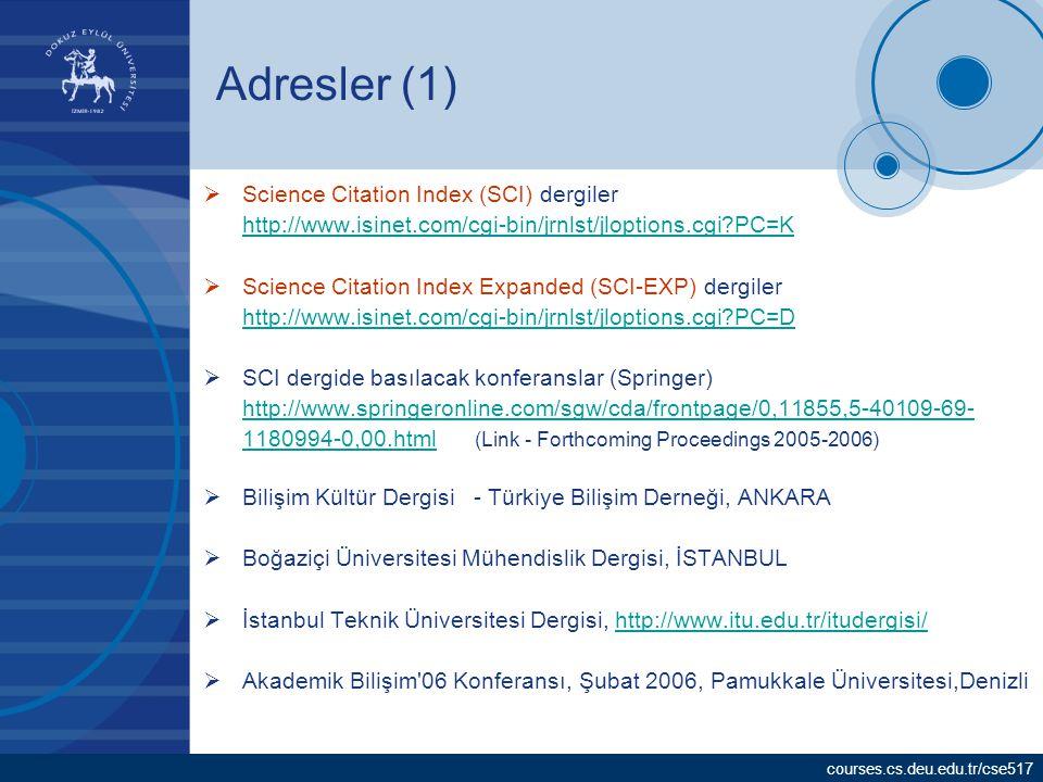courses.cs.deu.edu.tr/cse517 Adresler (2)  Başlıca yayınevleri –Springer(www.springer.com)www.springer.com –Elseiver(www.elsevier.com)www.elsevier.com –Taylor & Francis(www.taylorandfrancis.com)www.taylorandfrancis.com –IEEE(www.ieee.com)www.ieee.com –ACM(www.acm.org)www.acm.org