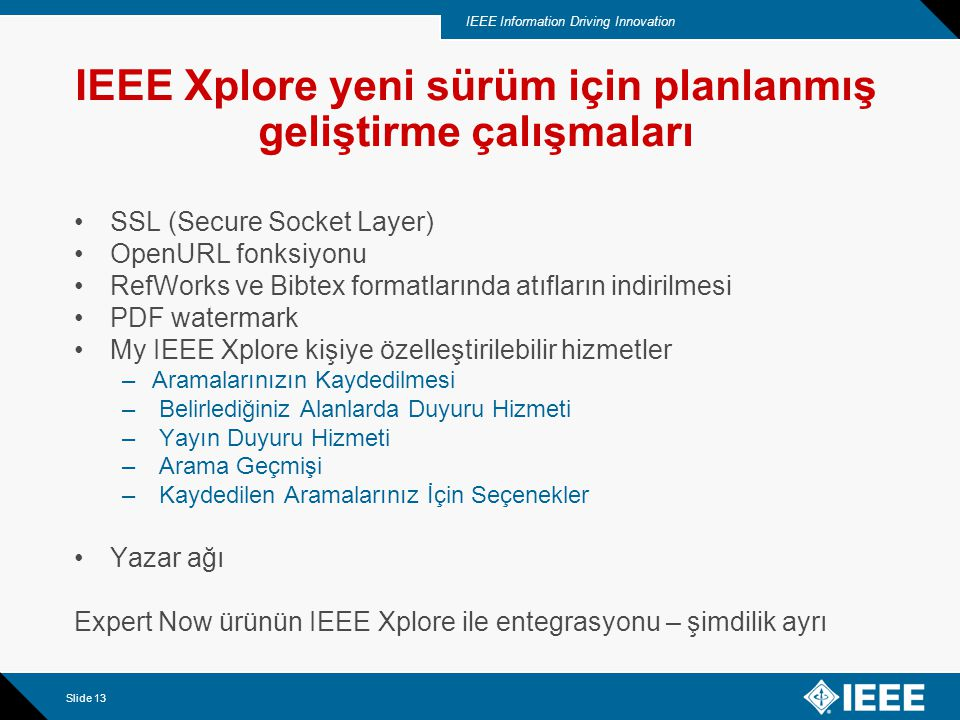 IEEE Information Driving Innovation Slide 14 SSL (Secure Socket Layer) IEEE XPlore Guide > Tools Menüsünden Erişim.