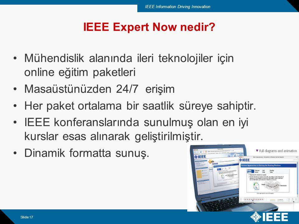IEEE Information Driving Innovation Slide 18 Neden IEEE'den Sürekli Eğitim Hizmeti IEEE teknolojide lider ve otorite bir kaynaktır.