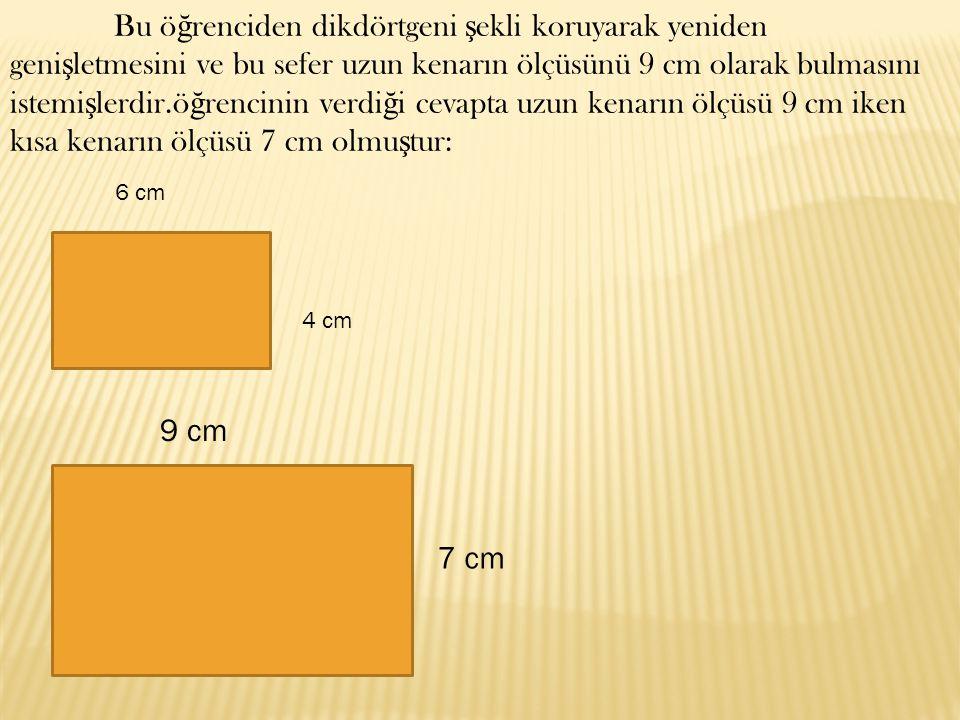 Ö ğ rencinin açıklaması e ğ er 6 cm yi iki katına çıkarsa idim 12 cm olcaktı,o yüzden 3 ü ekledim böylece 9 a ula ş tım olmu ş tur.Burada ö ğ rencinin 6 cm'ye 3 cm ekleyip 9 cm'yi bulması dü ş ündürücü olan kısım de ğ ildir.Dü ş ündürücü olan kısım 4 cm'ye de 3 cm ekleyerek 7 cm'yi bulmu ş olmasıdır.