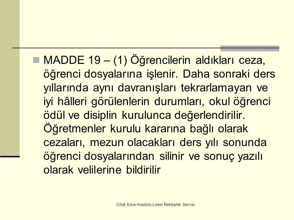 Cihat Kora Anadolu Lisesi Rehberlik Servisi MADDE 19 – (1) Öğrencilerin aldıkları ceza, öğrenci dosyalarına işlenir.