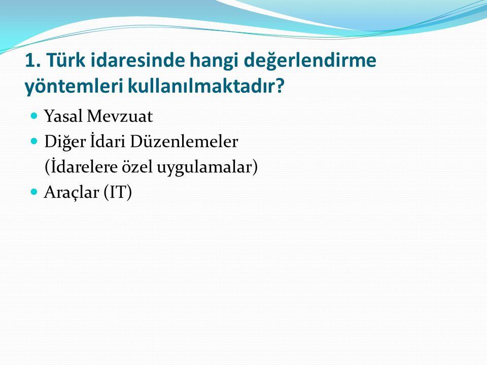 1.Türk idaresinde hangi değerlendirme yöntemleri kullanılmaktadır.