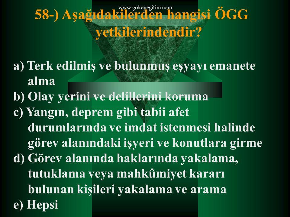 www.gokayegitim.com 59-) Aşağıdakilerden hangisinde Özel Güvenlik Görevlilerinin sorumluluk alanı ve yetkilerini kullanması bakımından tam doğru olarak tanımlanmıştır.